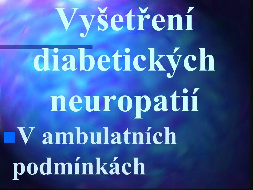 Vyšetření diabetických neuropatií n n V ambulatních podmínkách