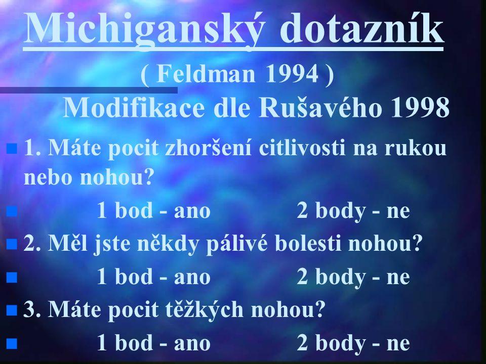 Michiganský dotazník ( Feldman 1994 ) Modifikace dle Rušavého 1998 1. Máte pocit zhoršení citlivosti na rukou nebo nohou? 1 bod - ano 2 body - ne 2. M