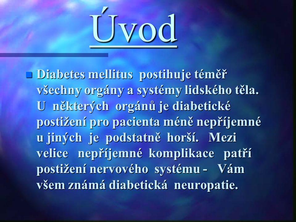 Úvod n Diabetes mellitus postihuje téměř všechny orgány a systémy lidského těla. U některých orgánů je diabetické postižení pro pacienta méně nepříjem