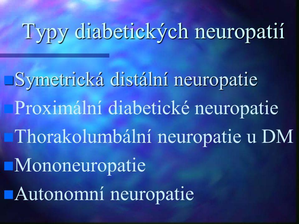 Typy diabetických neuropatií Symetrická distální neuropatie Symetrická distální neuropatie Proximální diabetické neuropatie Thorakolumbální neuropatie