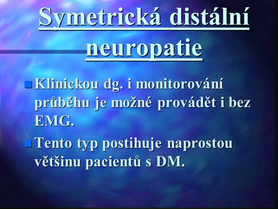 Symetrická distální neuropatie Klinickou dg. i monitorování průběhu je možné provádět i bez EMG. Klinickou dg. i monitorování průběhu je možné provádě