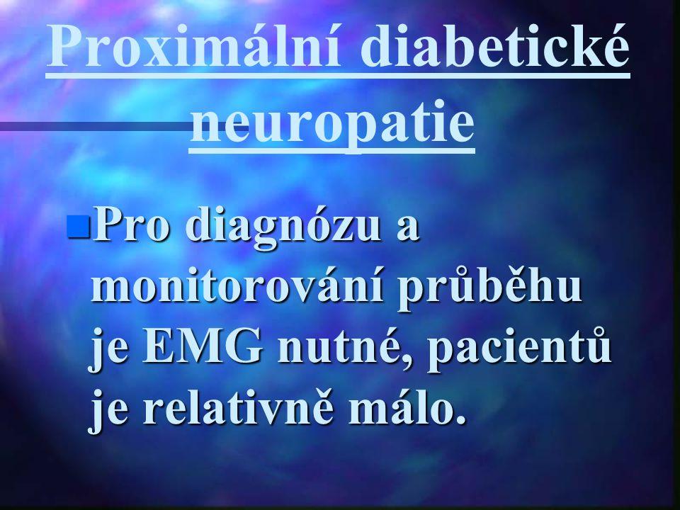 Proximální diabetické neuropatie Pro diagnózu a monitorování průběhu je EMG nutné, pacientů je relativně málo. Pro diagnózu a monitorování průběhu je