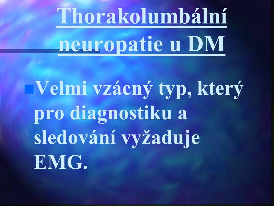 Thorakolumbální neuropatie u DM Velmi vzácný typ, který pro diagnostiku a sledování vyžaduje EMG.