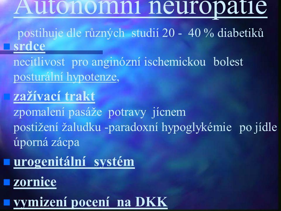 Autonomní neuropatie postihuje dle různých studií 20 - 40 % diabetiků srdce necitlivost pro anginózní ischemickou bolest posturální hypotenze, zažívac