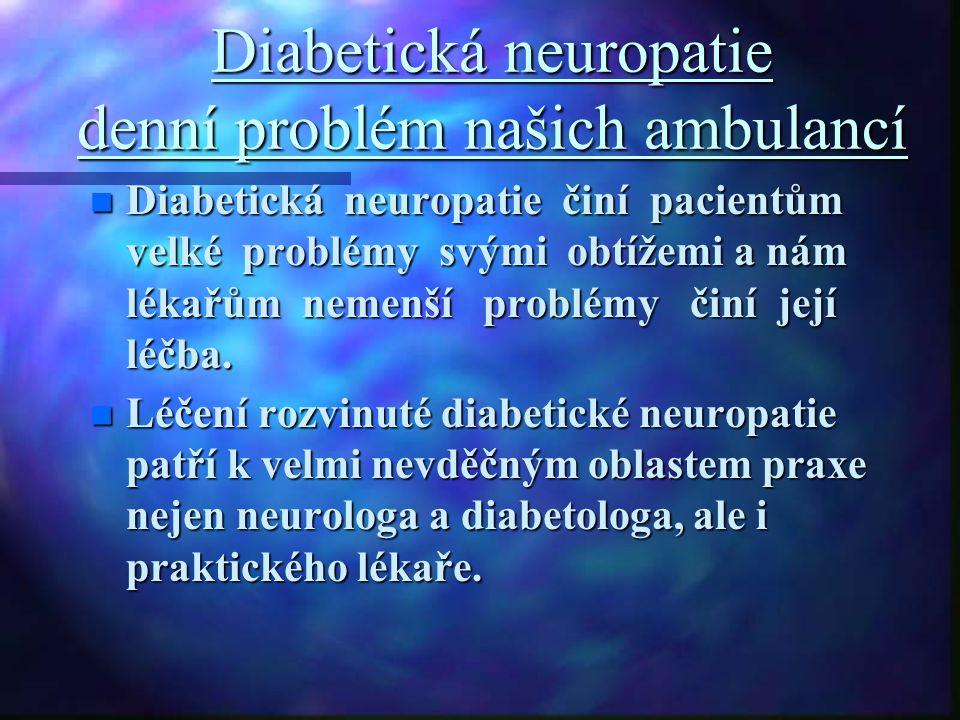Diabetická neuropatie denní problém našich ambulancí n Diabetická neuropatie činí pacientům velké problémy svými obtížemi a nám lékařům nemenší problé