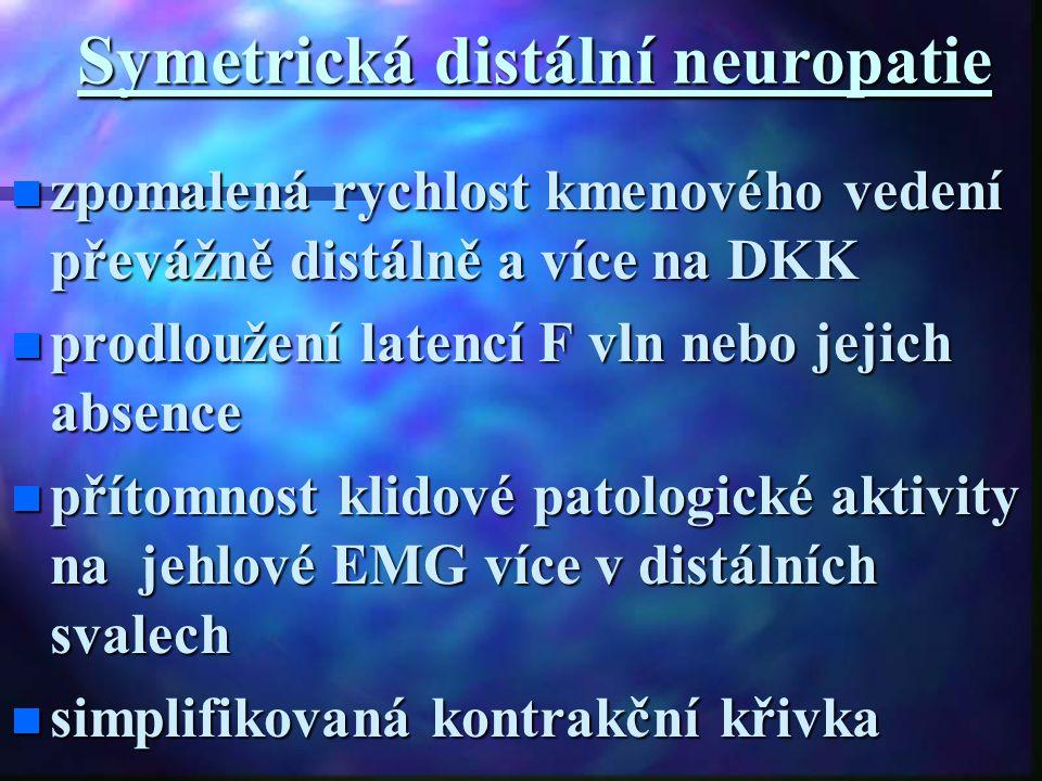 Symetrická distální neuropatie zpomalená rychlost kmenového vedení převážně distálně a více na DKK zpomalená rychlost kmenového vedení převážně distál
