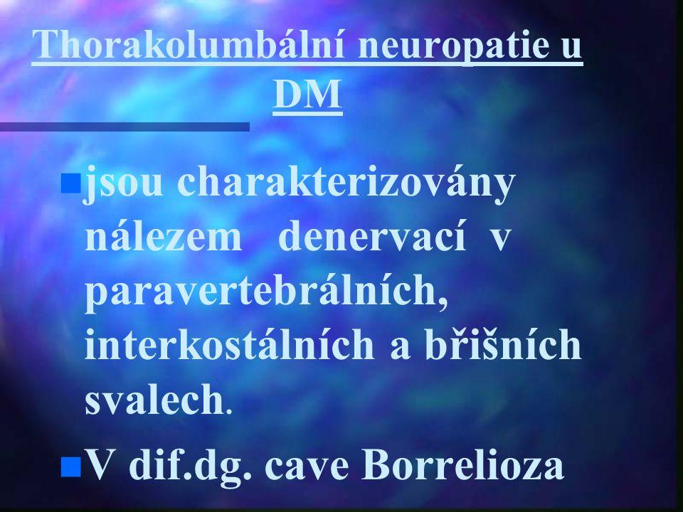 Thorakolumbální neuropatie u DM jsou charakterizovány nálezem denervací v paravertebrálních, interkostálních a břišních svalech. n n V dif.dg. cave Bo