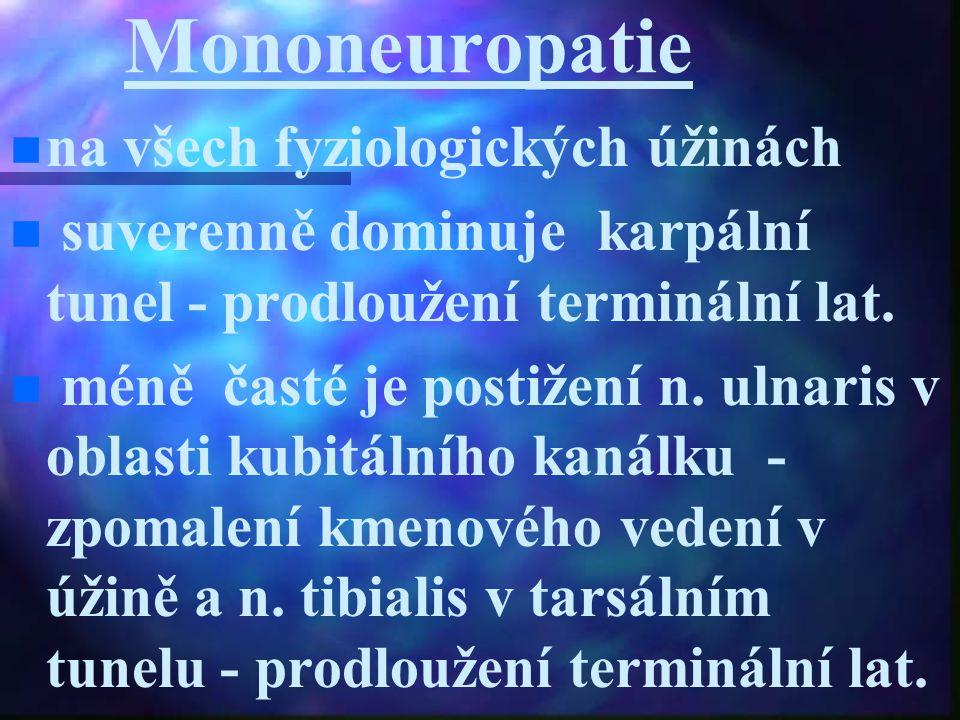 Mononeuropatie na všech fyziologických úžinách suverenně dominuje karpální tunel - prodloužení terminální lat. méně časté je postižení n. ulnaris v ob