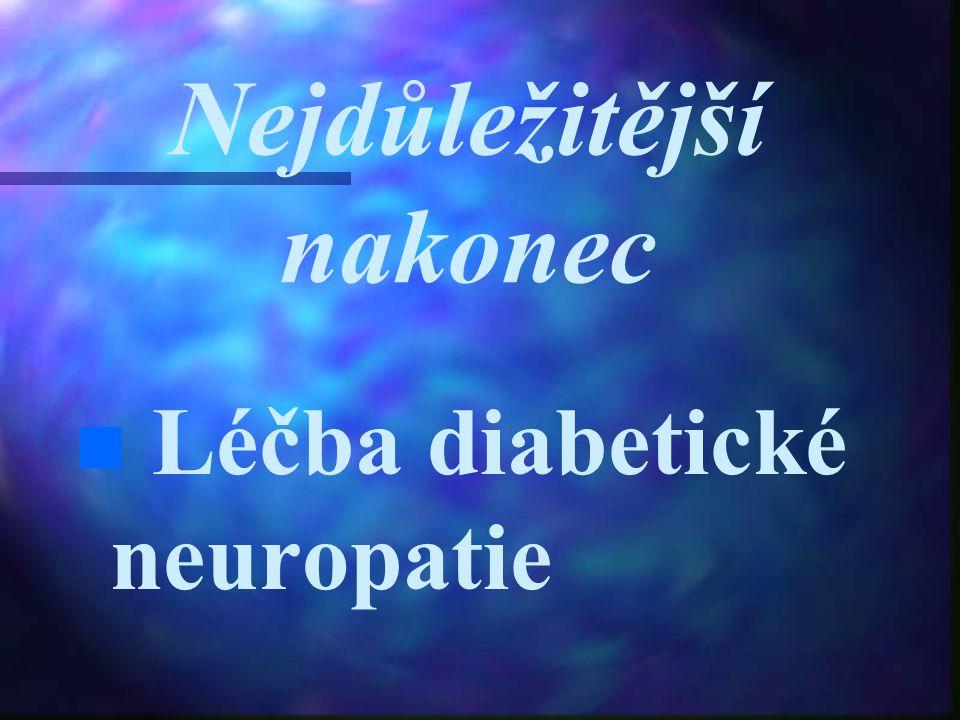 Nejdůležitější nakonec n n Léčba diabetické neuropatie