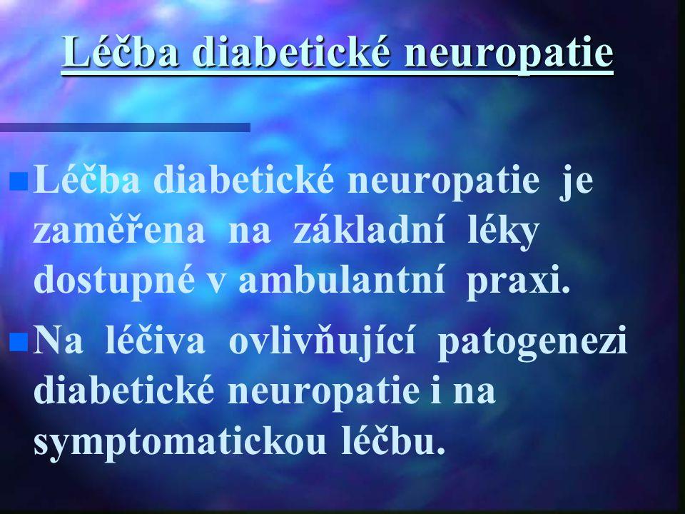 Léčba diabetické neuropatie Léčba diabetické neuropatie je zaměřena na základní léky dostupné v ambulantní praxi. Na léčiva ovlivňující patogenezi dia