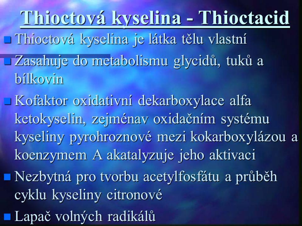 Thioctová kyselina - Thioctacid Thioctová kyselina je látka tělu vlastní Thioctová kyselina je látka tělu vlastní Zasahuje do metabolismu glycidů, tuk