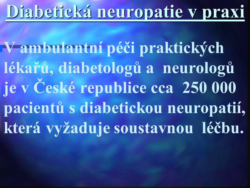 Diabetická neuropatie v praxi n n V ambulantní péči praktických lékařů, diabetologů a neurologů je v České republice cca 250 000 pacientů s diabeticko