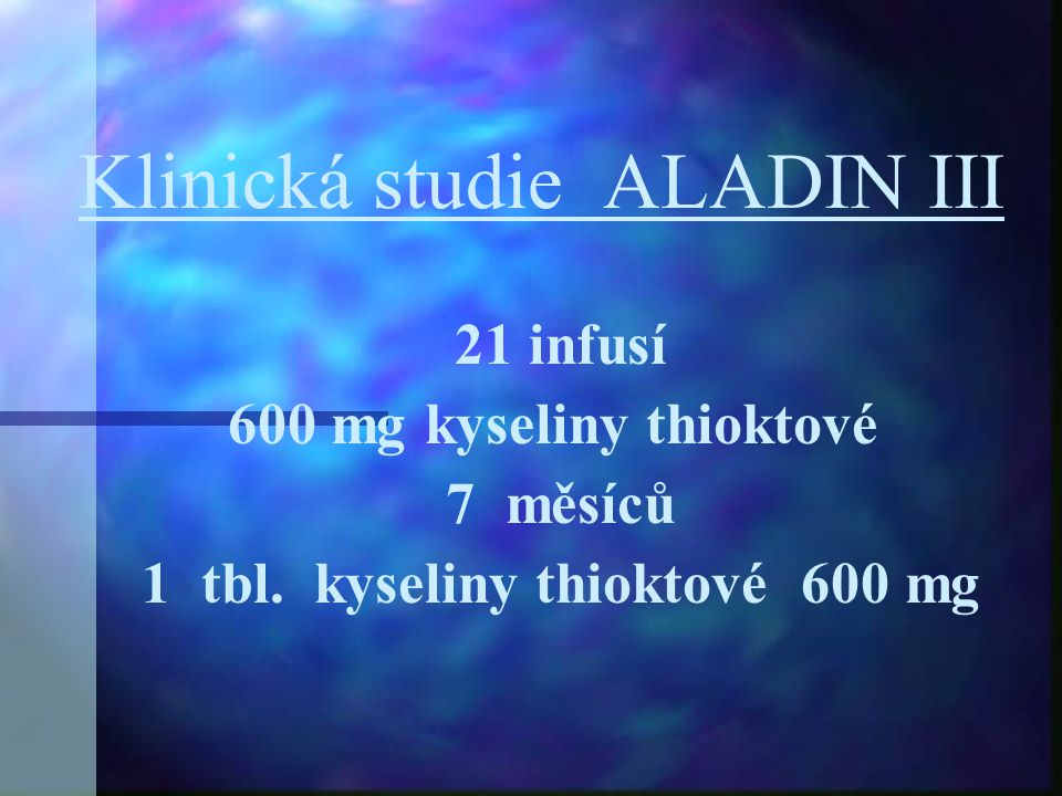 Klinická studie ALADIN III 21 infusí 600 mg kyseliny thioktové 7 měsíců 1 tbl. kyseliny thioktové 600 mg