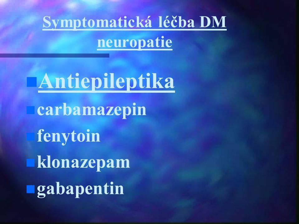 Symptomatická léčba DM neuropatie Antiepileptika carbamazepin fenytoin klonazepam gabapentin