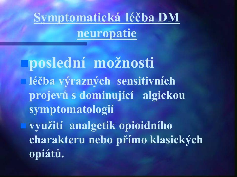 Symptomatická léčba DM neuropatie n n poslední možnosti n n léčba výrazných sensitivních projevů s dominující algickou symptomatologií n n využití ana