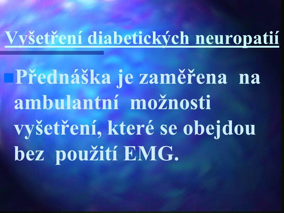 Vyšetření diabetických neuropatií Přednáška je zaměřena na ambulantní možnosti vyšetření, které se obejdou bez použití EMG.