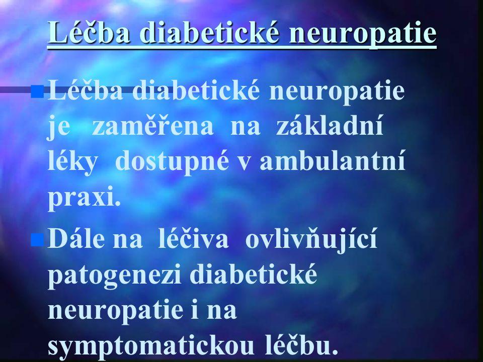Léčba diabetické neuropatie Léčba diabetické neuropatie je zaměřena na základní léky dostupné v ambulantní praxi. Dále na léčiva ovlivňující patogenez