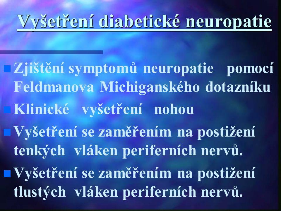 Vyšetření diabetické neuropatie Zjištění symptomů neuropatie pomocí Feldmanova Michiganského dotazníku Klinické vyšetření nohou Vyšetření se zaměřením