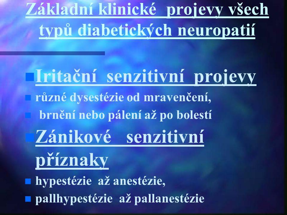Základní klinické projevy všech typů diabetických neuropatií Iritační senzitivní projevy n n různé dysestézie od mravenčení, brnění nebo pálení až po