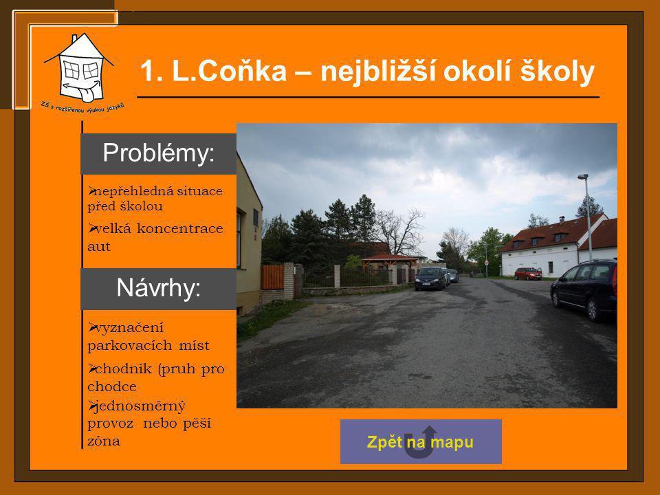 1. L.Coňka – nejbližší okolí školy  nepřehledná situace před školou  vyznačení parkovacích míst  jednosměrný provoz nebo pěší zóna  velká koncentr