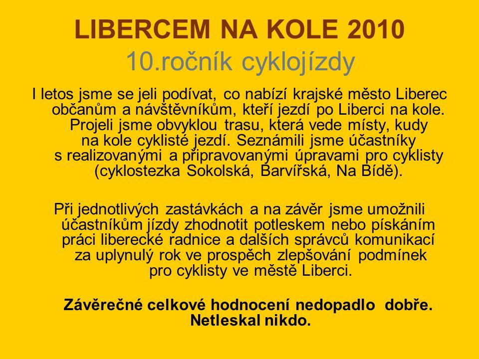LIBERCEM NA KOLE 2010 10.ročník cyklojízdy I letos jsme se jeli podívat, co nabízí krajské město Liberec občanům a návštěvníkům, kteří jezdí po Liberci na kole.
