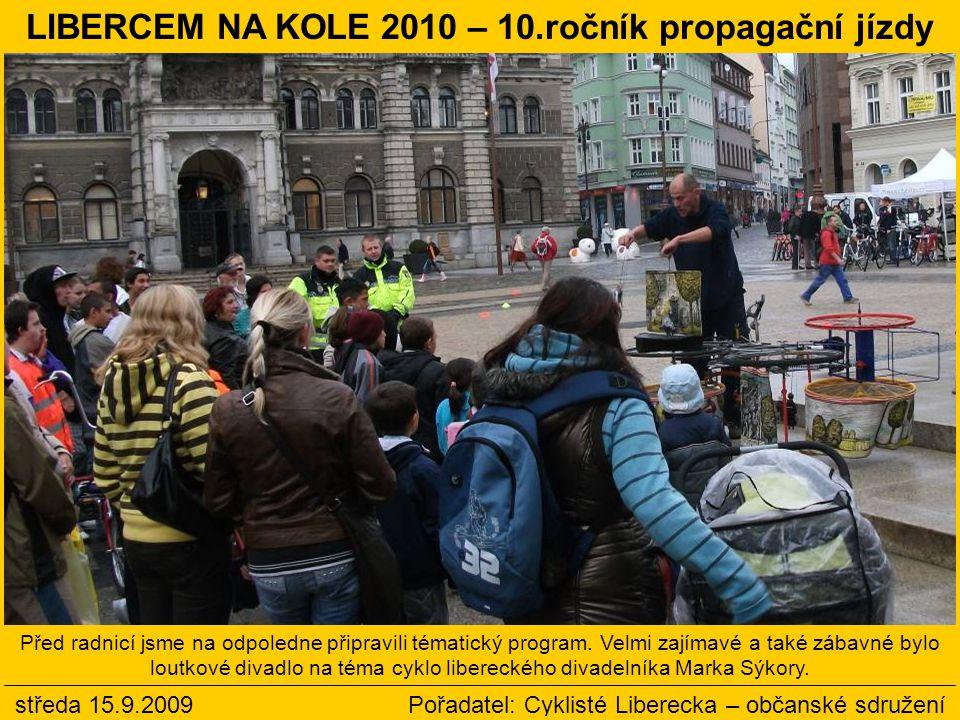 středa 15.9.2009 Pořadatel: Cyklisté Liberecka – občanské sdružení LIBERCEM NA KOLE 2010 – 10.ročník propagační jízdy