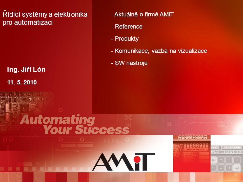 Ing. Jiří Lón 11. 5. 2010 - Aktuálně o firmě AMiT - Reference - Produkty - Komunikace, vazba na vizualizace - SW nástroje Řídící systémy a elektronika