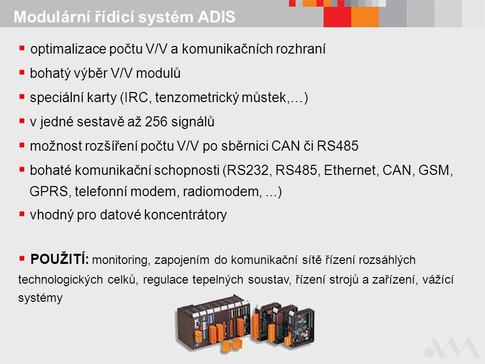 Modulární řídicí systém ADIS  optimalizace počtu V/V a komunikačních rozhraní  bohatý výběr V/V modulů  speciální karty (IRC, tenzometrický můstek,