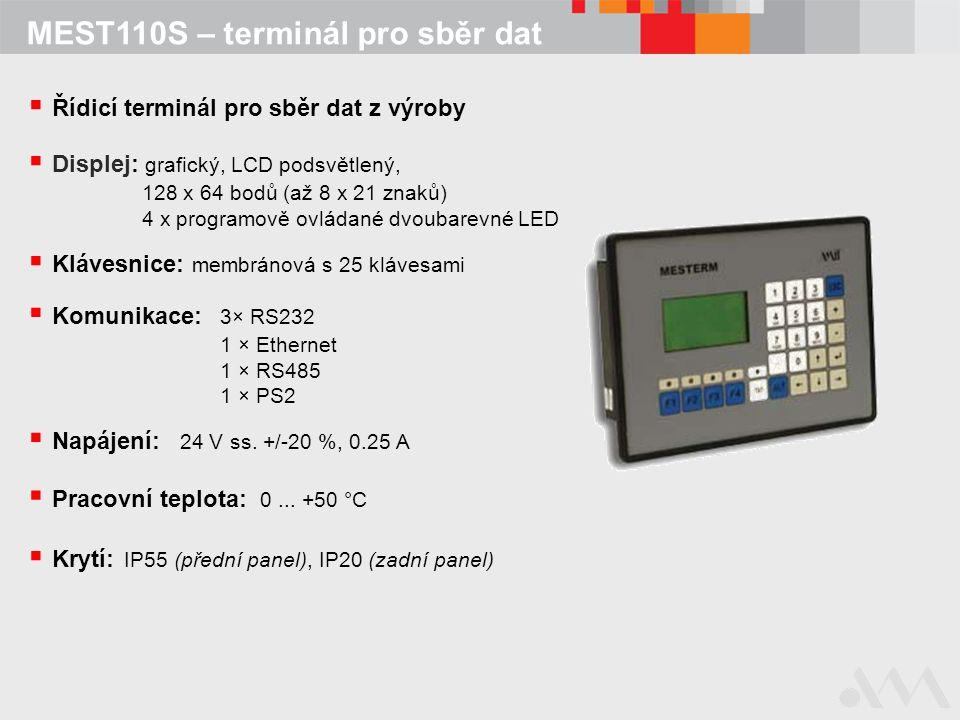 MEST110S – terminál pro sběr dat  Řídicí terminál pro sběr dat z výroby  Krytí: IP55 (přední panel), IP20 (zadní panel)  Displej: grafický, LCD pod