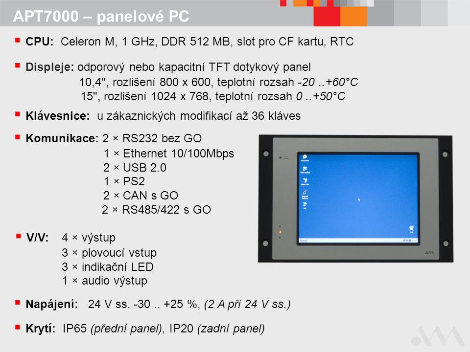 APT7000 – panelové PC  CPU: Celeron M, 1 GHz, DDR 512 MB, slot pro CF kartu, RTC  Komunikace: 2 × RS232 bez GO 1 × Ethernet 10/100Mbps 2 × USB 2.0 1