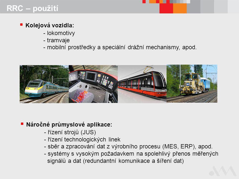 RRC – použití  Kolejová vozidla: - lokomotivy - tramvaje - mobilní prostředky a speciální drážní mechanismy, apod.  Náročné průmyslové aplikace: - ř