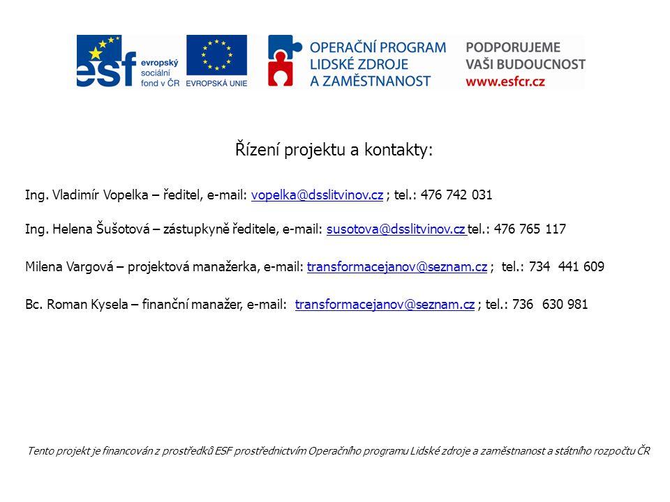 Řízení projektu a kontakty: Ing. Vladimír Vopelka – ředitel, e-mail: vopelka@dsslitvinov.cz ; tel.: 476 742 031vopelka@dsslitvinov.cz Ing. Helena Šušo