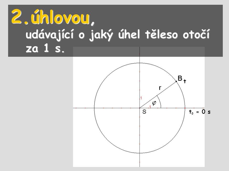 t 0 = 0 s t 2. úhlovou, udávající o jaký úhel těleso otočí za 1 s.