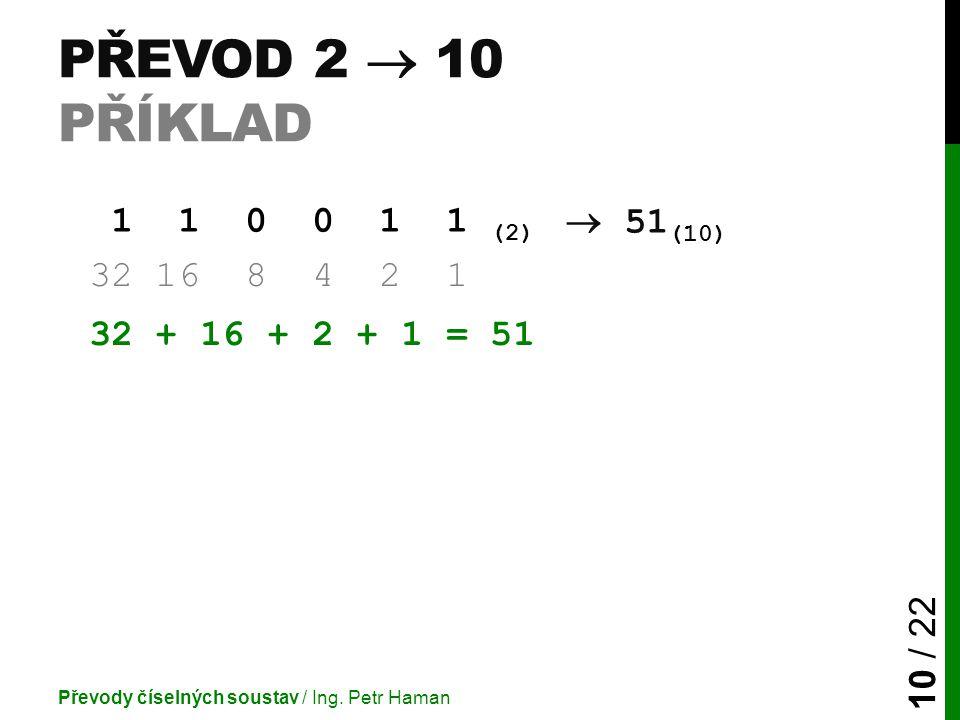 PŘEVOD 2  10 PŘÍKLAD Převody číselných soustav / Ing.