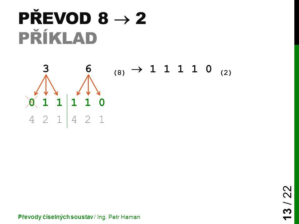 PŘEVOD 8  2 PŘÍKLAD Převody číselných soustav / Ing.