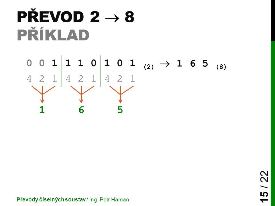 PŘEVOD 2  8 PŘÍKLAD Převody číselných soustav / Ing.