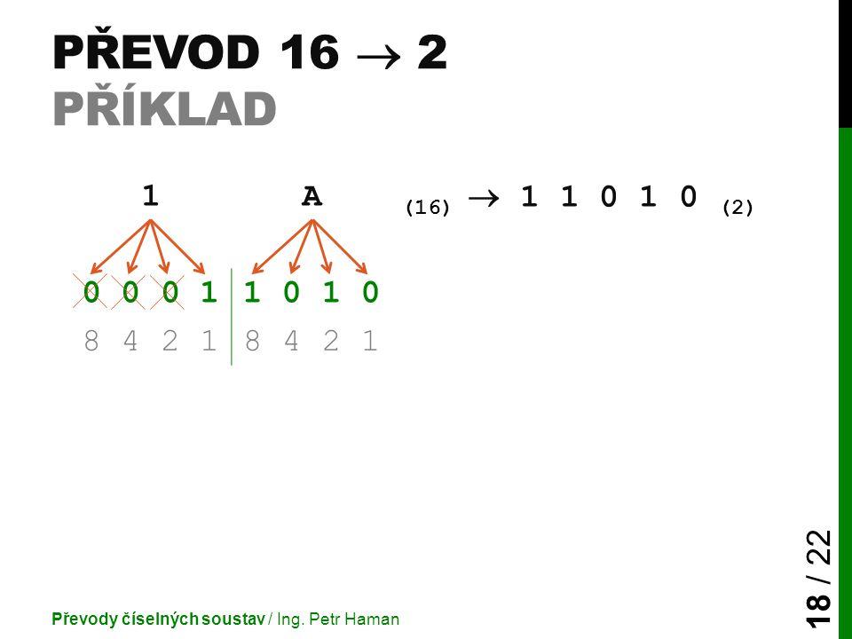 PŘEVOD 16  2 PŘÍKLAD Převody číselných soustav / Ing.