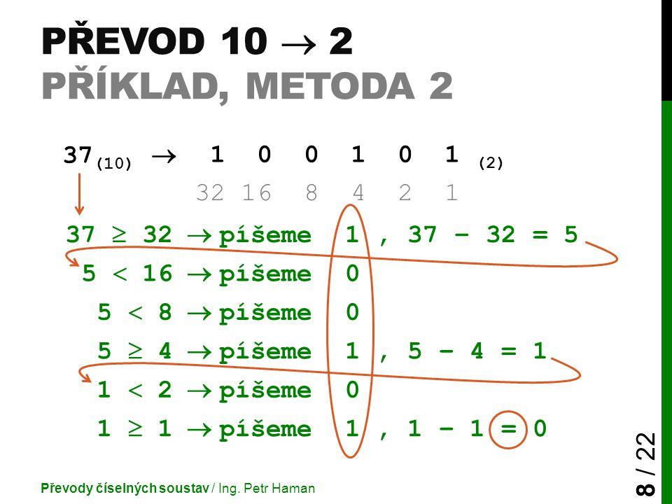 PŘEVOD 10  2 PŘÍKLAD, METODA 2 Převody číselných soustav / Ing.