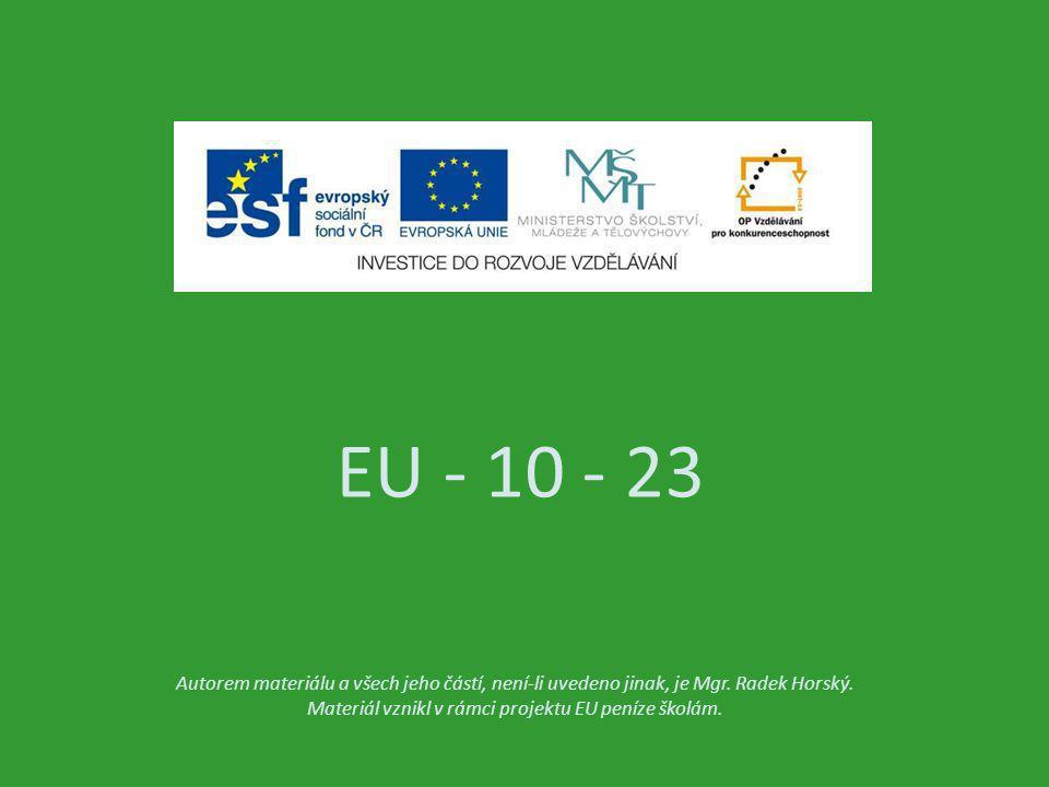 EU - 10 - 23 Autorem materiálu a všech jeho částí, není-li uvedeno jinak, je Mgr. Radek Horský. Materiál vznikl v rámci projektu EU peníze školám.