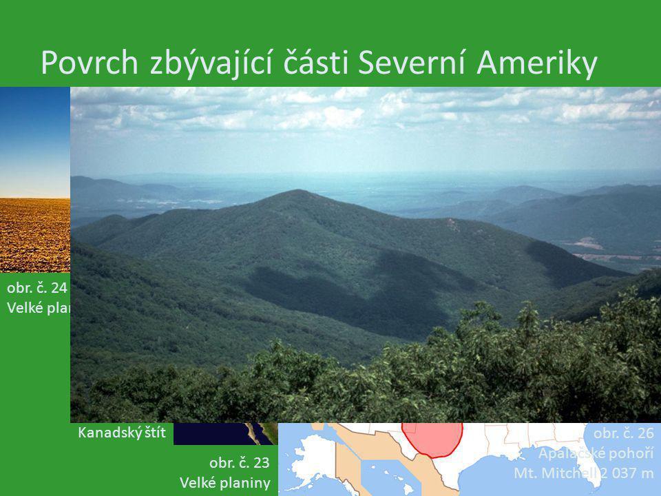 Povrch zbývající části Severní Ameriky obr. č. 22 Kanadský štít obr. č. 23 Velké planiny obr. č. 24 Velké planiny obr. č. 25 Velké planiny obr. č. 26