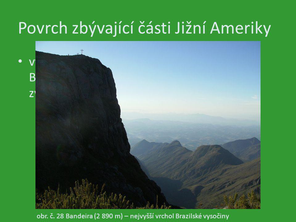 Povrch zbývající části Jižní Ameriky východ kontinentu vyplňuje starohorní Brazilské vysočina, jejíž povrch je hluboce zvětralý obr. č. 28 Bandeira (2