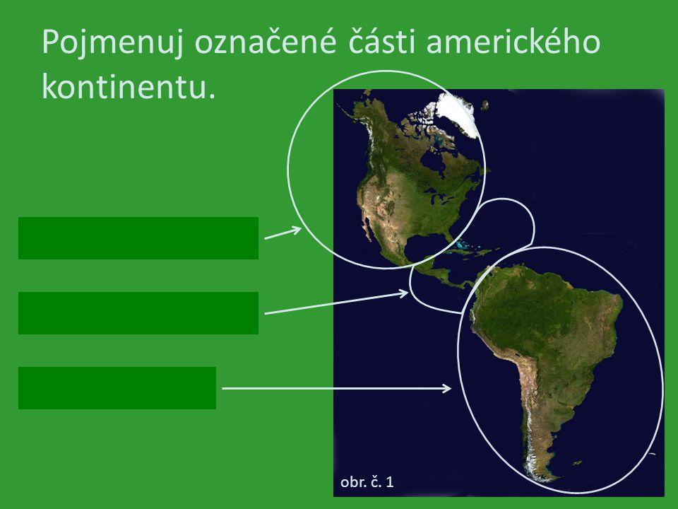 Jaké názvy se užívají pro vyznačené části amerického kontinentu? obr. č. 1