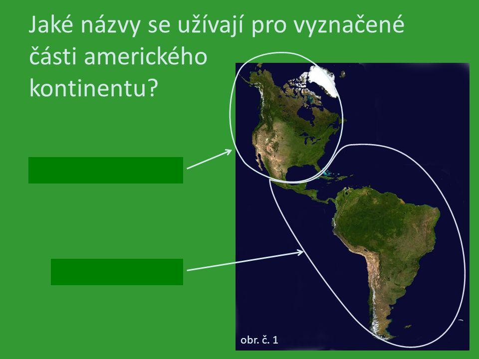 Jaké názvy se užívají pro vyznačené části amerického kontinentu obr. č. 1