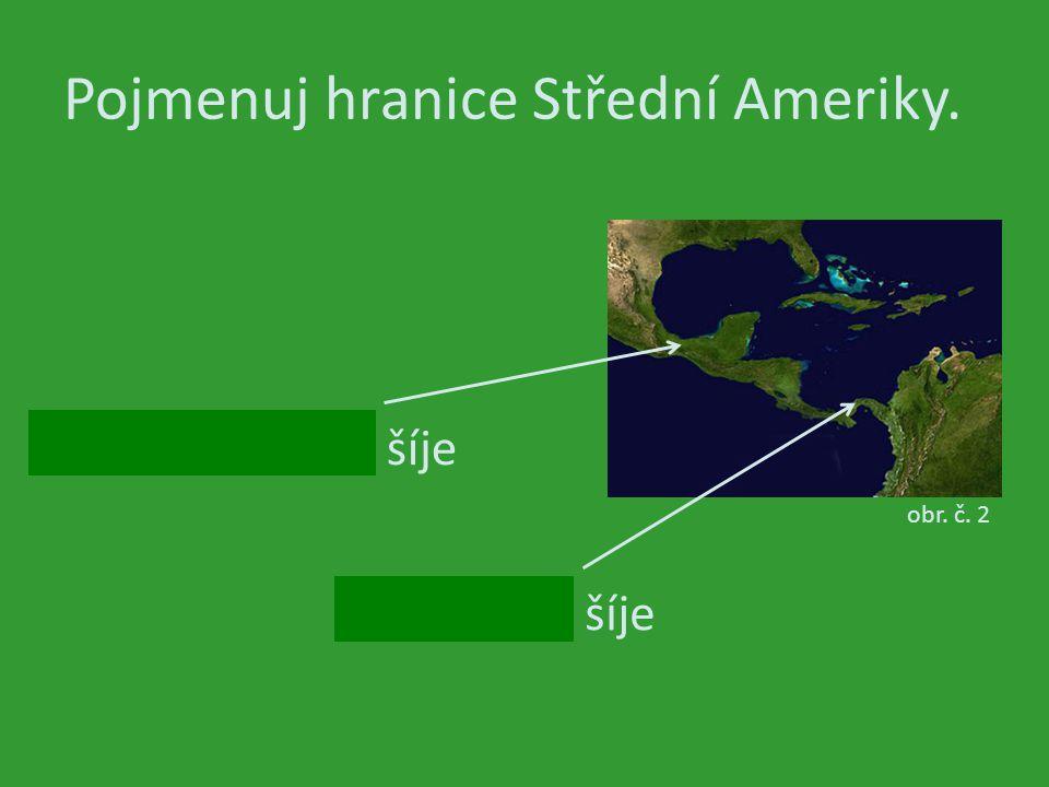 Pojmenuj hranice Střední Ameriky. šíje obr. č. 2