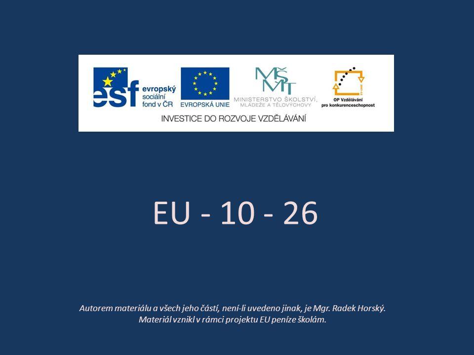 EU - 10 - 26 Autorem materiálu a všech jeho částí, není-li uvedeno jinak, je Mgr. Radek Horský. Materiál vznikl v rámci projektu EU peníze školám.