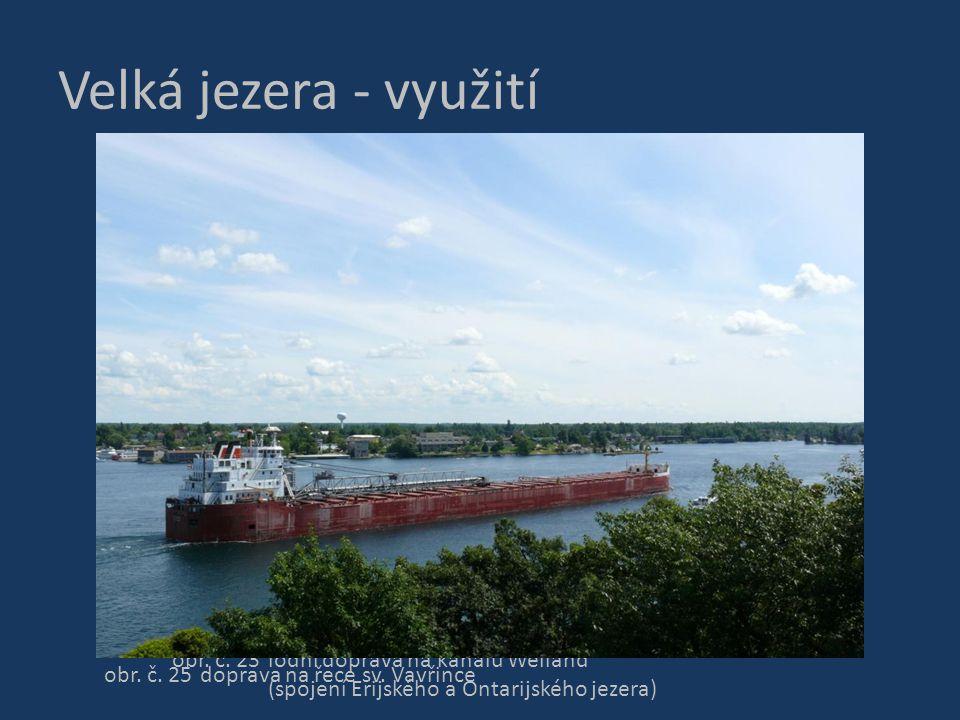 Velká jezera - využití obr. č. 23 lodní doprava na kanálu Welland (spojení Erijského a Ontarijského jezera) obr. č. 25doprava na řece sv. Vavřince