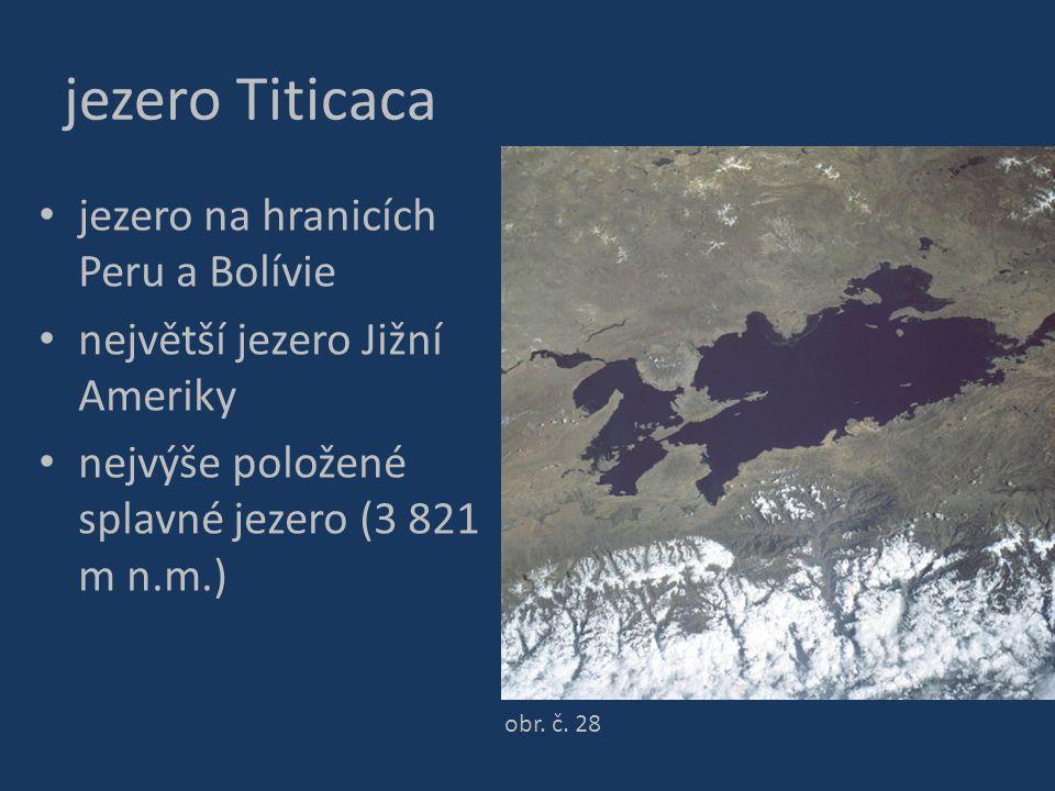 jezero Titicaca jezero na hranicích Peru a Bolívie největší jezero Jižní Ameriky nejvýše položené splavné jezero (3 821 m n.m.) obr. č. 28
