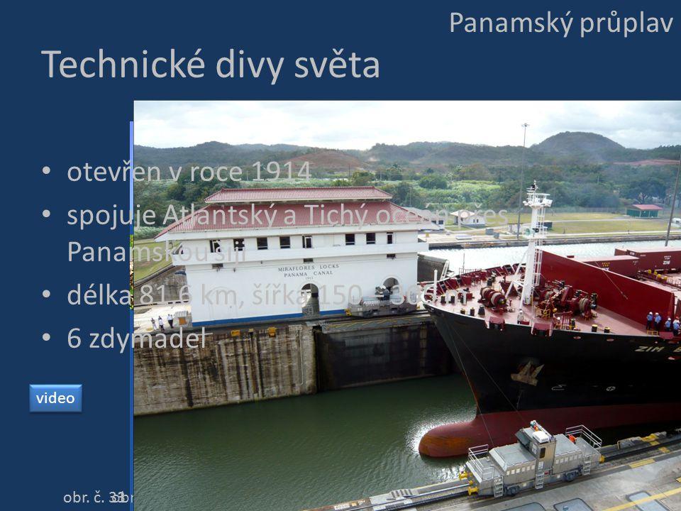 Technické divy světa Panamský průplav obr. č. 31 obr. č. 32 obr. č. 33 otevřen v roce 1914 spojuje Atlantský a Tichý oceán přes Panamskou šíji délka 8