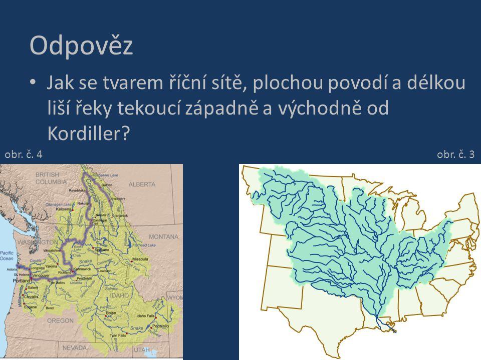 Odpověz Jak se tvarem říční sítě, plochou povodí a délkou liší řeky tekoucí západně a východně od Kordiller? obr. č. 3 obr. č. 4