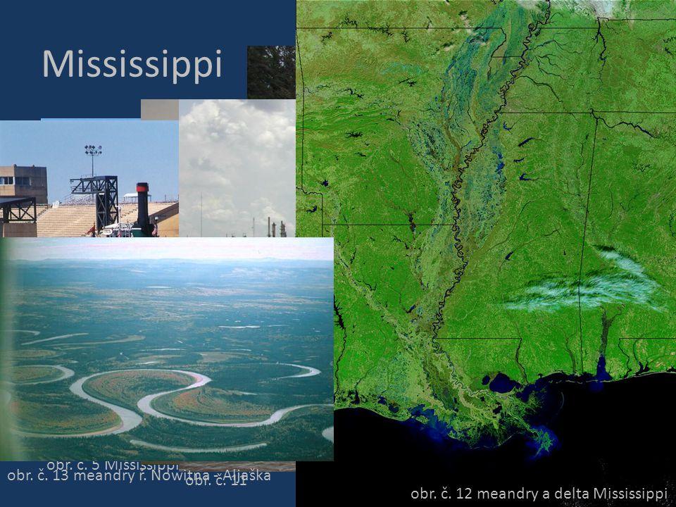 Mississippi obr. č. 6 zdrojnice Mississippi – jezero Itasca obr. č. 5 Mississippi v Minneapolis obr. č. 9 Mississippi v New Orleans obr. č. 10 obr. č.